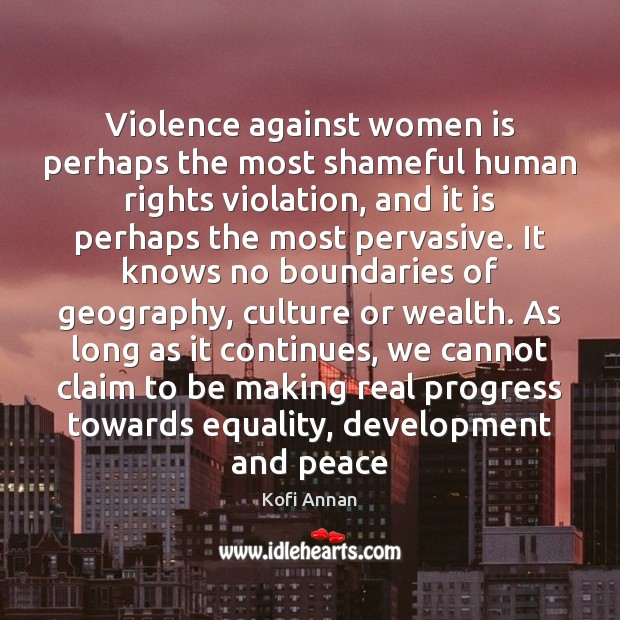 Violence against women is perhaps the most shameful human rights violation, and Kofi Annan Picture Quote