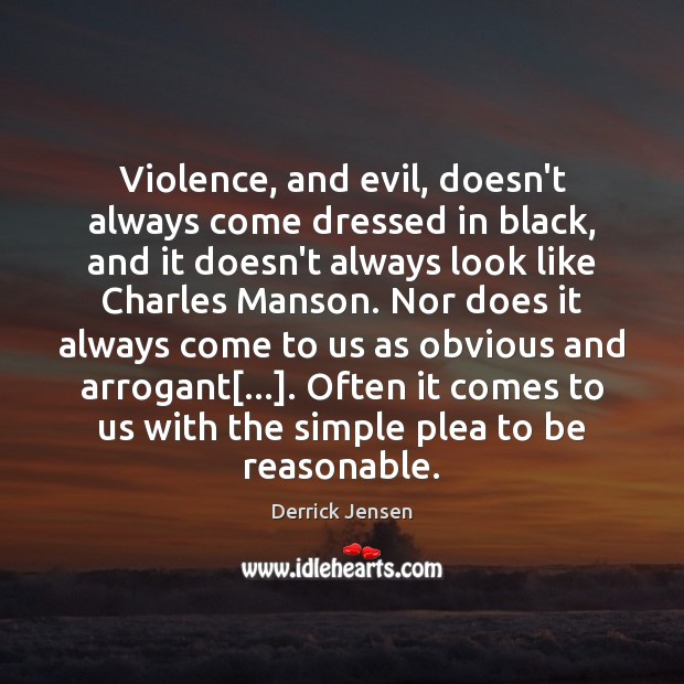 Image, Violence, and evil, doesn't always come dressed in black, and it doesn't