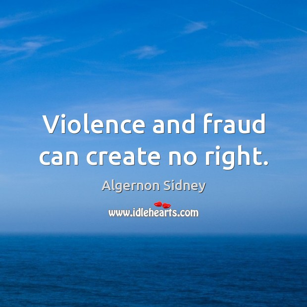 Image, Violence and fraud can create no right.