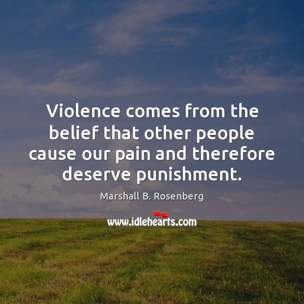Image, Violence comes from the belief that other people cause our pain and
