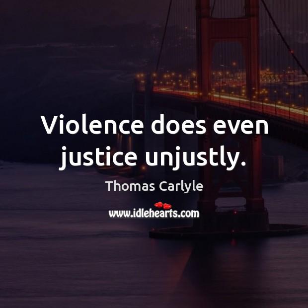 Violence does even justice unjustly. Image