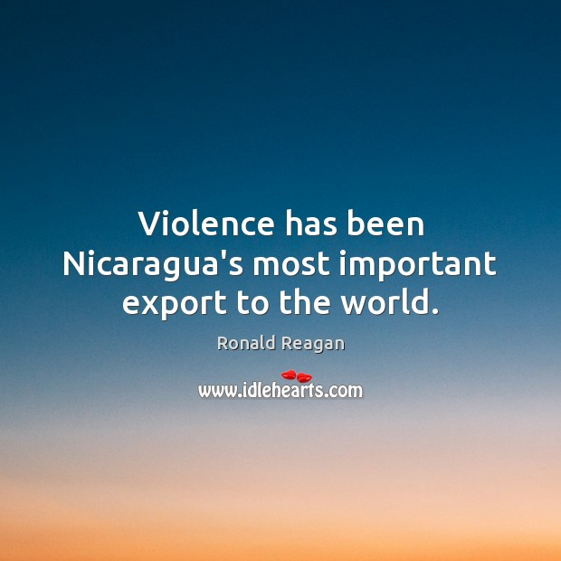 Violence has been Nicaragua's most important export to the world. Image