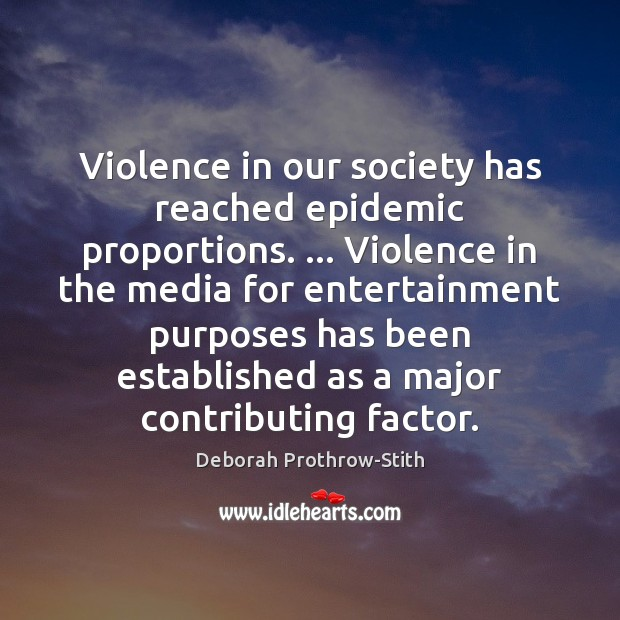 Violence in our society has reached epidemic proportions. … Violence in the media Image