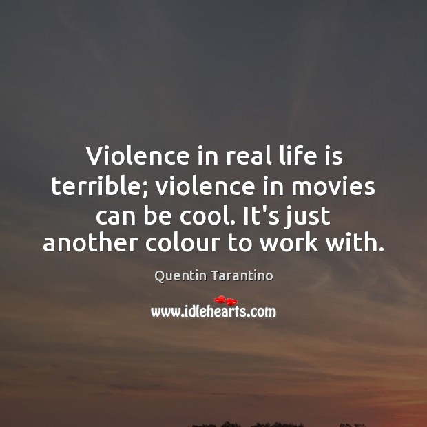 Violence in real life is terrible; violence in movies can be cool. Quentin Tarantino Picture Quote