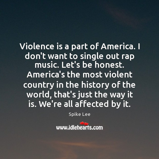 Violence is a part of America. I don't want to single out Spike Lee Picture Quote