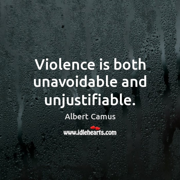 Violence is both unavoidable and unjustifiable. Image