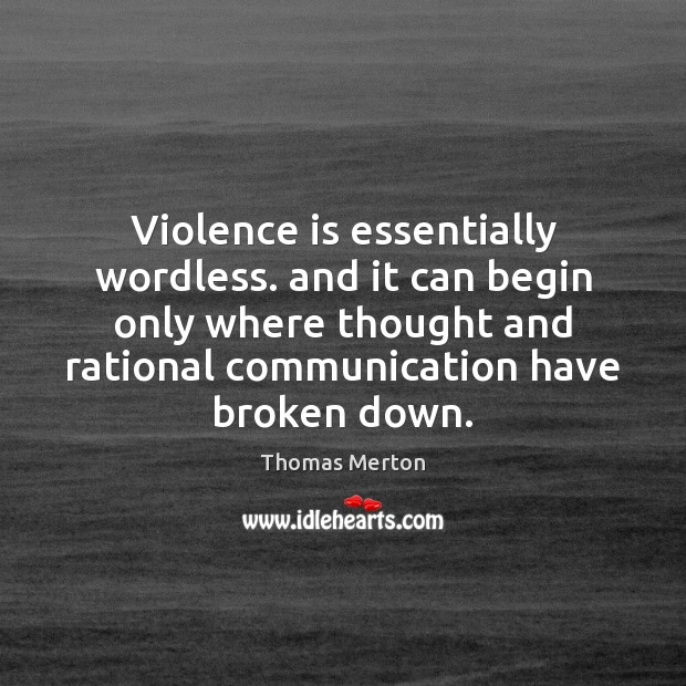 Violence is essentially wordless. and it can begin only where thought and Image