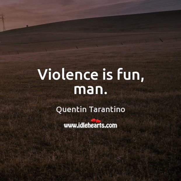 Violence is fun, man. Image