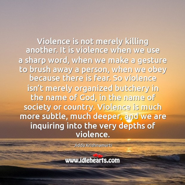 Violence is not merely killing another. It is violence when we use a sharp word Image