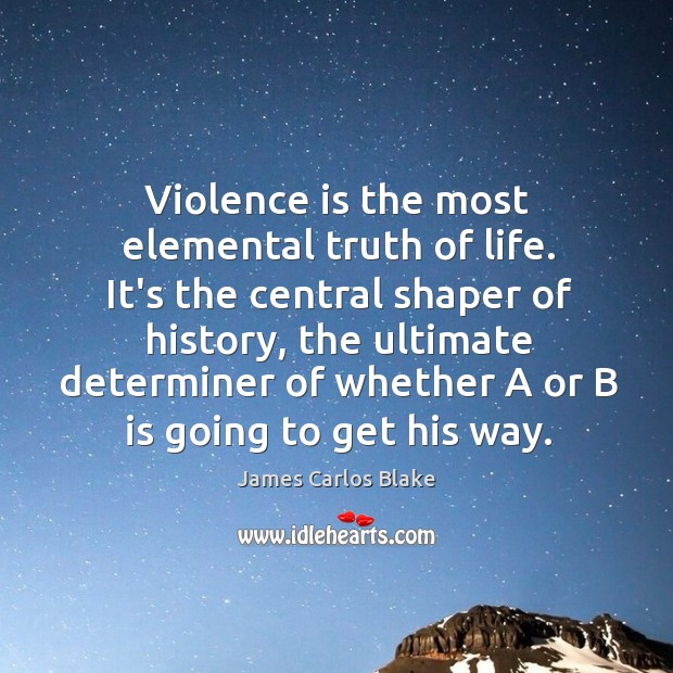 Violence is the most elemental truth of life. It's the central shaper Image