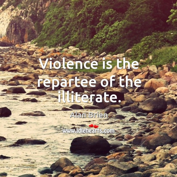 Image, Violence is the repartee of the illiterate.