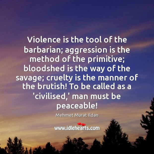 Image, Violence is the tool of the barbarian; aggression is the method of