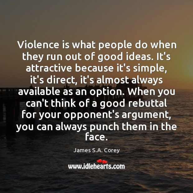 Violence is what people do when they run out of good ideas. Image