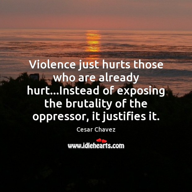 Violence just hurts those who are already hurt…Instead of exposing the Image