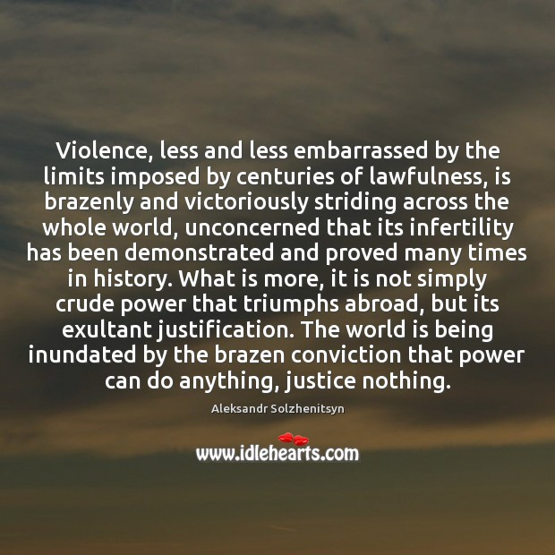 Violence, less and less embarrassed by the limits imposed by centuries of Aleksandr Solzhenitsyn Picture Quote