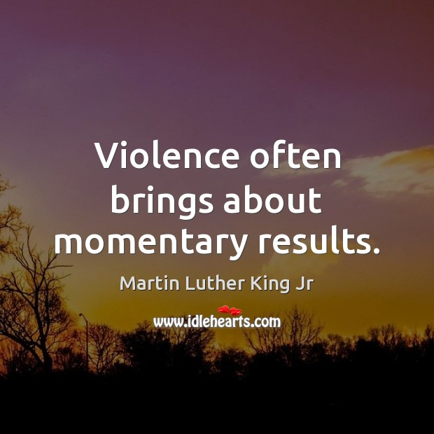 Violence often brings about momentary results. Image