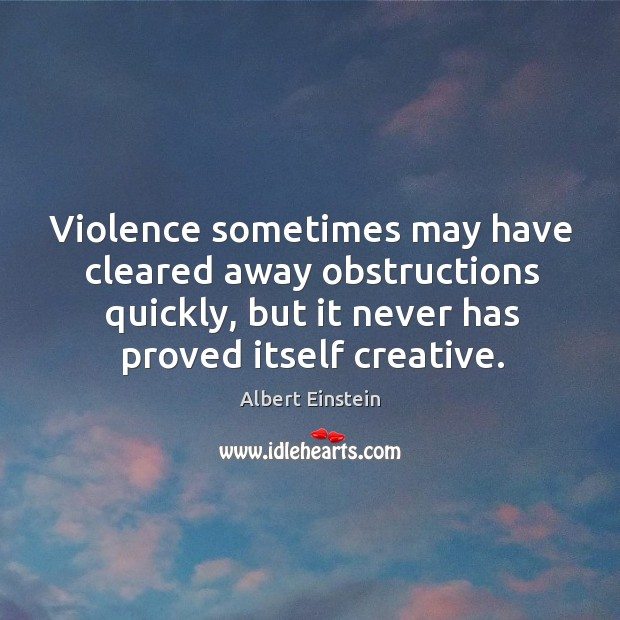 Image, Violence sometimes may have cleared away obstructions quickly, but it never has