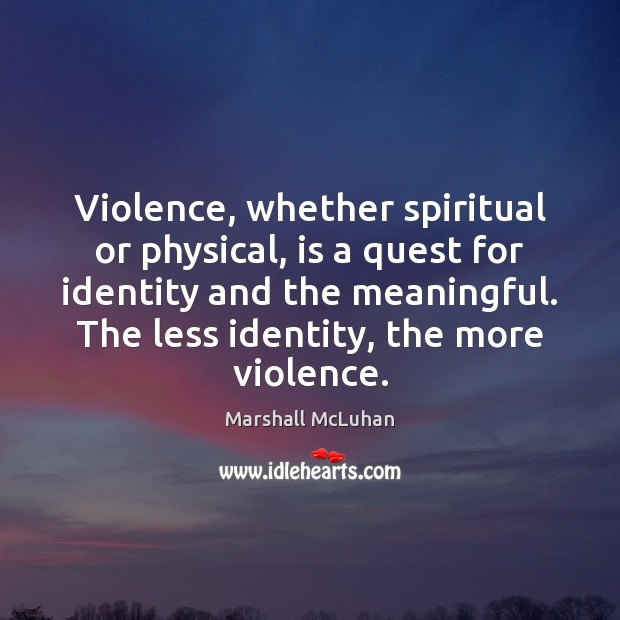 Image, Violence, whether spiritual or physical, is a quest for identity and the