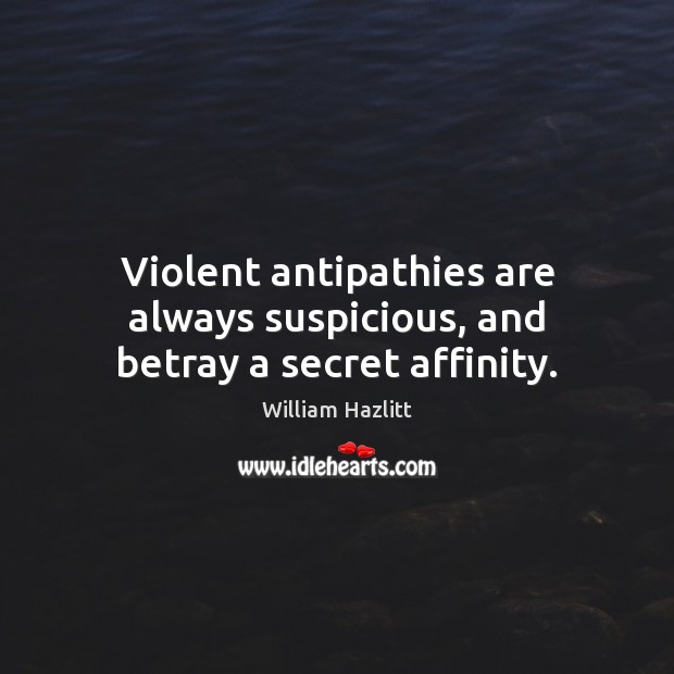 Violent antipathies are always suspicious, and betray a secret affinity. Secret Quotes Image