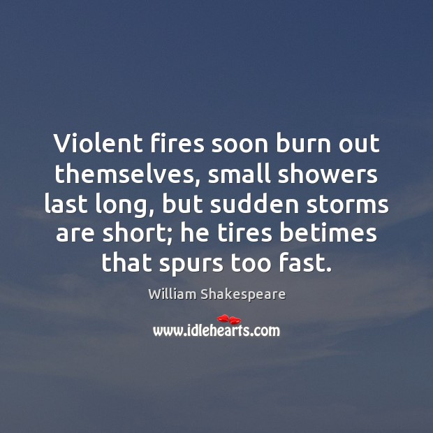 Image, Violent fires soon burn out themselves, small showers last long, but sudden