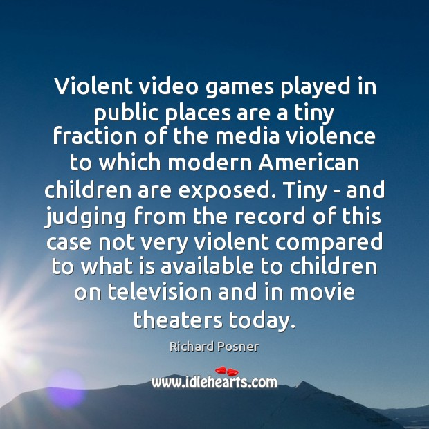 Violent video games played in public places are a tiny fraction of Richard Posner Picture Quote