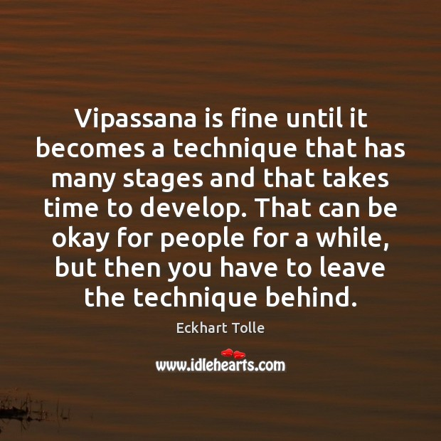 Image, Vipassana is fine until it becomes a technique that has many stages