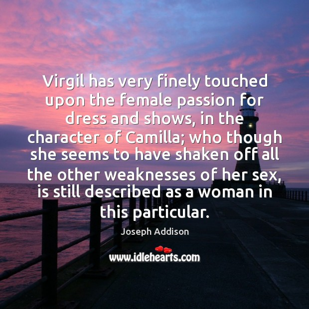 Virgil has very finely touched upon the female passion for dress and Joseph Addison Picture Quote