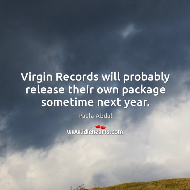 Image, Virgin records will probably release their own package sometime next year.