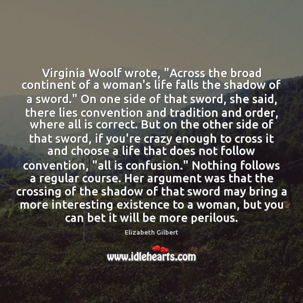 "Image, Virginia Woolf wrote, ""Across the broad continent of a woman's life falls"