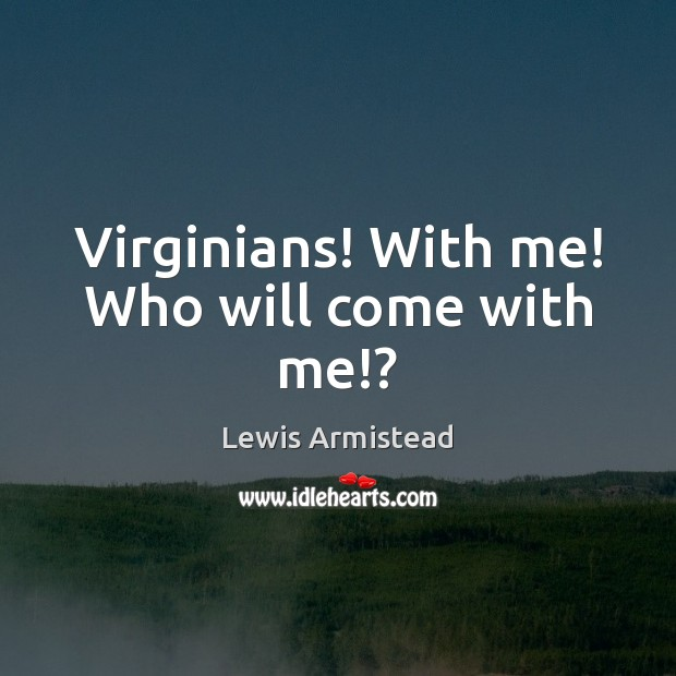 Virginians! With me! Who will come with me!? Image