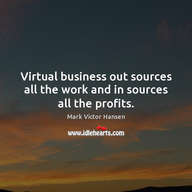 Image, Virtual business out sources all the work and in sources all the profits.