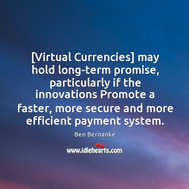 [Virtual Currencies] may hold long-term promise, particularly if the innovations Promote a Image