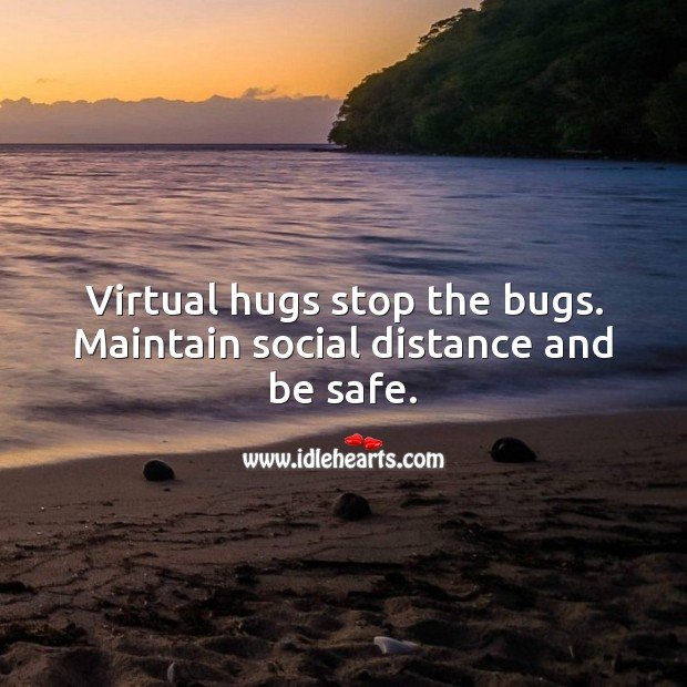 Virtual hugs stop the bugs. Maintain social distance and be safe. Stay Safe Quotes Image