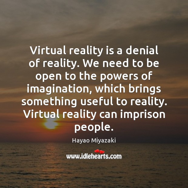 Virtual reality is a denial of reality. We need to be open Image