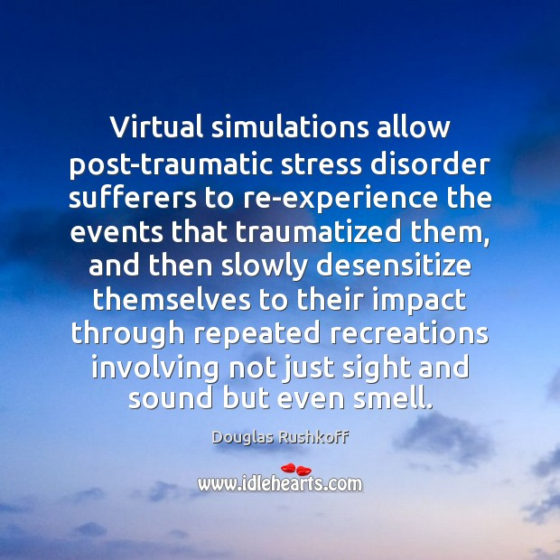 Virtual simulations allow post-traumatic stress disorder sufferers to re-experience the events that Image