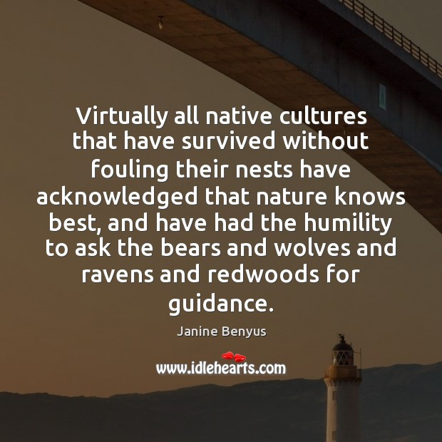 Virtually all native cultures that have survived without fouling their nests have Janine Benyus Picture Quote