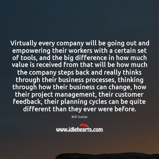 Virtually every company will be going out and empowering their workers with Bill Gates Picture Quote