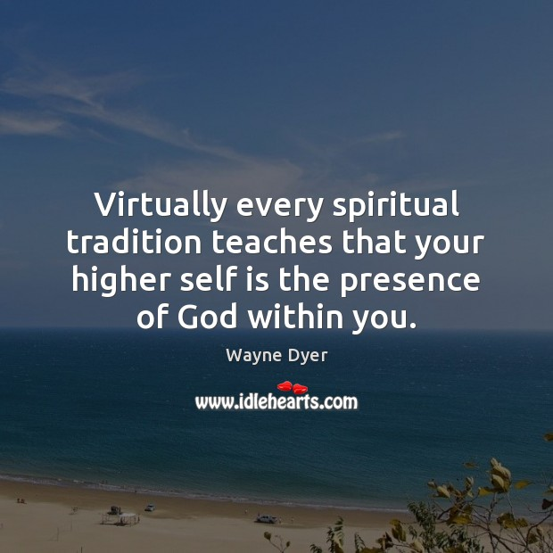 Image, Virtually every spiritual tradition teaches that your higher self is the presence