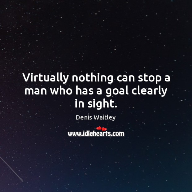 Image, Virtually nothing can stop a man who has a goal clearly in sight.