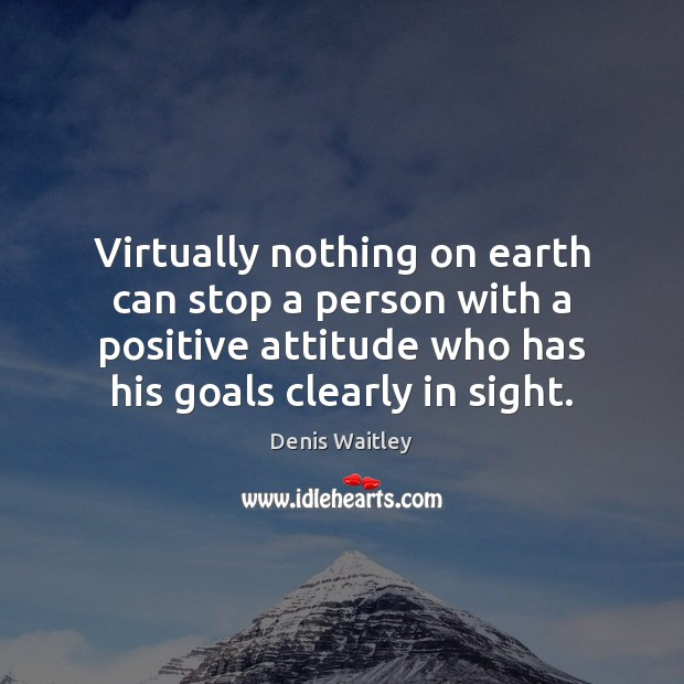 Image, Virtually nothing on earth can stop a person with a positive attitude