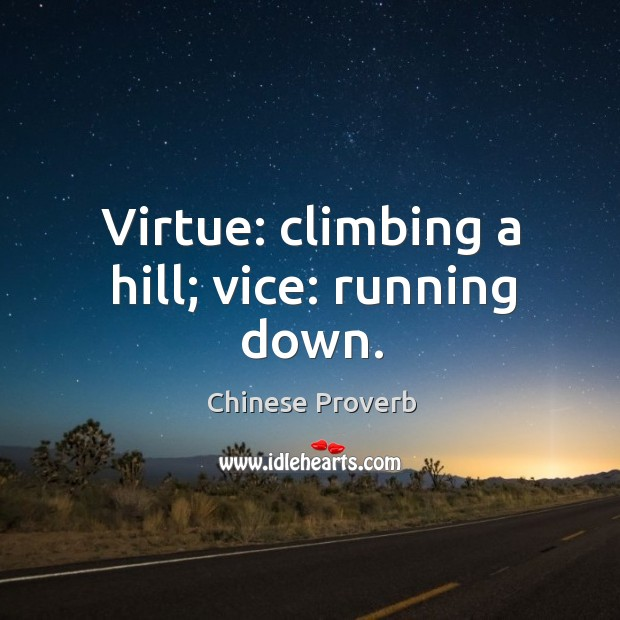 Image, Virtue: climbing a hill; vice: running down.
