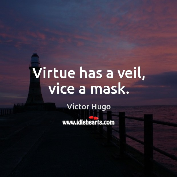 Virtue has a veil, vice a mask. Victor Hugo Picture Quote