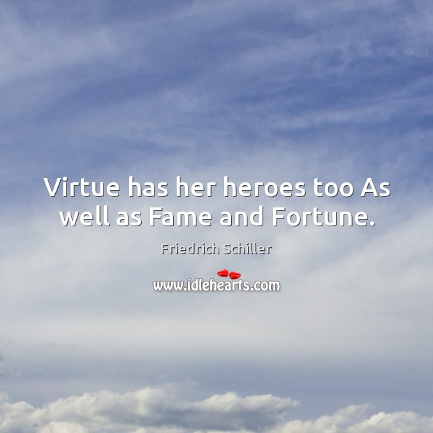 Image, Virtue has her heroes too As well as Fame and Fortune.