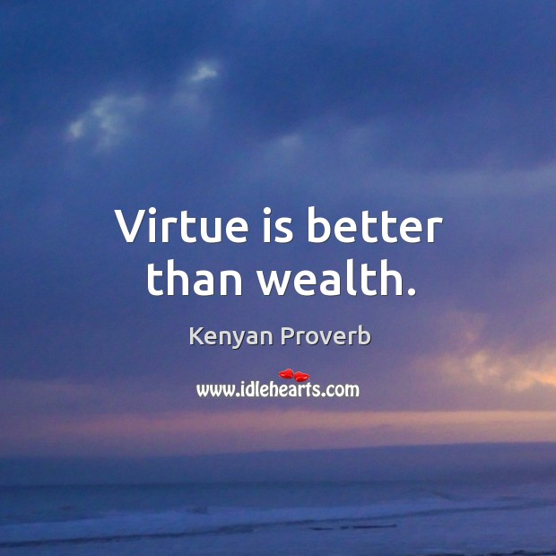 Virtue is better than wealth. Kenyan Proverbs Image