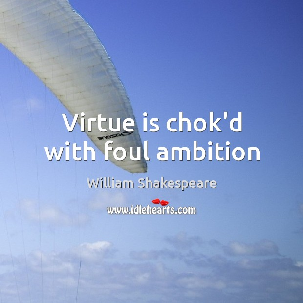 Image, Virtue is chok'd with foul ambition