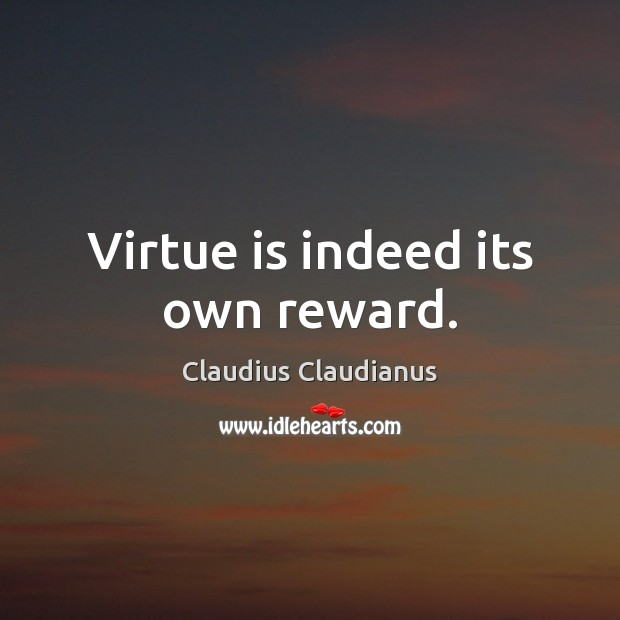 Virtue is indeed its own reward. Image