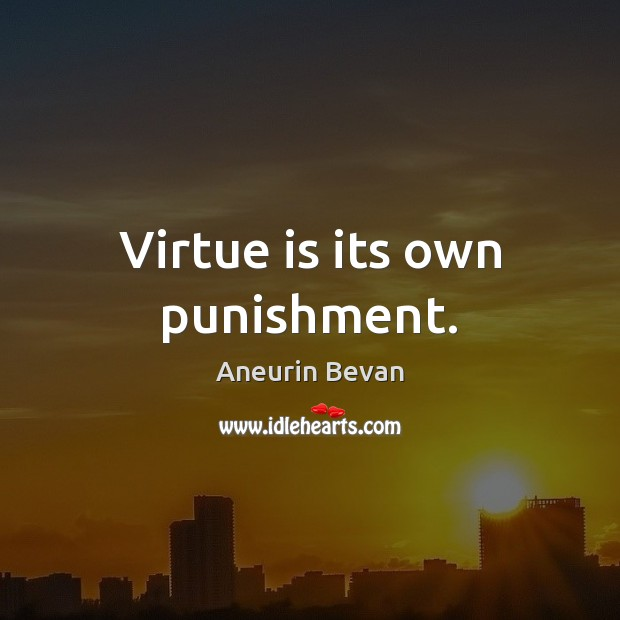 Image, Virtue is its own punishment.