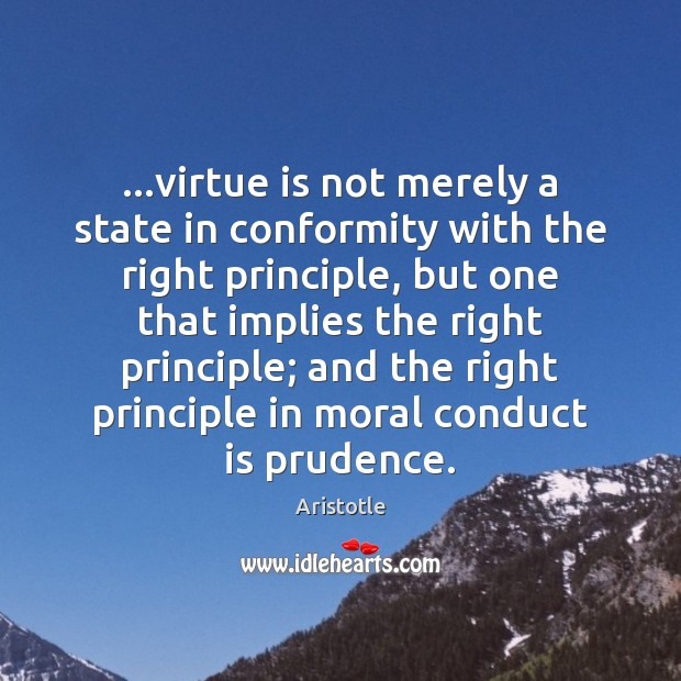 Image, …virtue is not merely a state in conformity with the right principle,