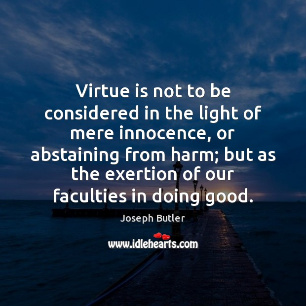 Virtue is not to be considered in the light of mere innocence, Joseph Butler Picture Quote