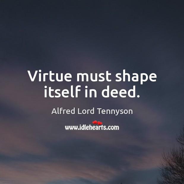 Image, Virtue must shape itself in deed.